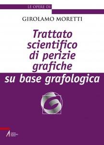 Copertina di 'Trattato scientifico di perizie grafiche su base grafologica'