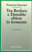 Tra Bosforo e Danubio, chiese in fermento - Francesco Strazzari