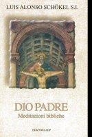 Dio padre. Meditazioni bibliche - Alonso Schökel Luis