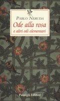 Ode alla rosa e altre odi elementari. Testo spagnolo a fronte - Neruda Pablo
