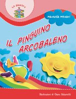 Il pinguino arcobaleno - Monari Manuela