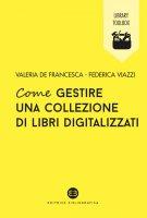 Come gestire una collezione di libri digitalizzati - Valeria De Francesca, Federica Viazzi