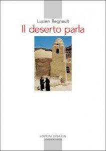 Copertina di 'Il deserto parla. Vite nascoste in Dio e aperte al prossimo'