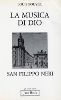 La musica di Dio. San Filippo Neri - Bouyer Louis