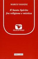 Il Santo Spirito fra religione e mistica - Vannini Marco