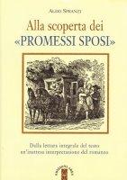 Alla scoperta dei «Promessi sposi» - Spranzi Aldo