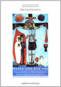 Copertina di 'Amarsi sino alla fine. Eucaristia e matrimonio: unico mistero nuziale'