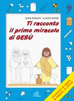 Ti racconto il primo miracolo di Gesù - Bonaldo Nadia