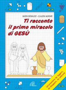 Copertina di 'Ti racconto il primo miracolo di Gesù'