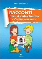 Racconti per catechismo «venite con me» - Riccardo Davico