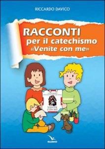 Copertina di 'Racconti per catechismo «venite con me»'