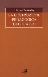 Copertina di 'La costruzione pedagogica del teatro'