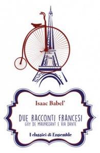 Copertina di 'Due racconti francesi. Guy de Maupassant e Via Dante'
