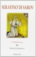 Serafino di Sarov. 15 meditazioni - Evdokimov Michel