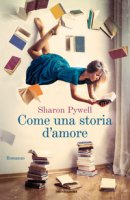 Come una storia d'amore - Pywell Sharon