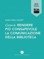 Come rendere più consapevole la comunicazione della biblioteca - Maria Stella Rasetti