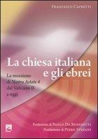 La Chiesa italiana e gli ebrei. La ricezione di Nostra aetate dal Vaticano II a oggi - Capretti Francesco