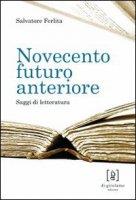 Novecento futuro anteriore. Saggi di letteratura - Ferlita Salvatore