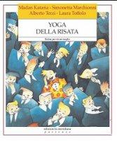 Yoga della risata. Ridere per vivere meglio - Madan Kataria, Simonetta Marchionni, Alberto Terzi, Laura Toffolo