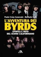 L' avventura dei Byrds. Epopea e mito del suono californiano - Carnevale Paolo, Galli Raffaele