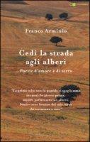 Cedi la strada agli alberi. Poesie d'amore e di terra - Arminio Franco