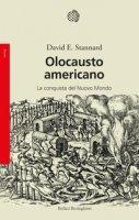 Olocausto americano. La conquista del Nuovo Mondo - Stannard David E.