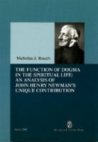 The Function of Dogma in the Spiritual Life: An Analysis of John Henry Newman's Unique Contribution - Rouch Nicholas J.