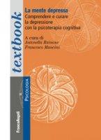 La mente depressa. Comprendere e curare la depressione con la psicoterapia cognitiva