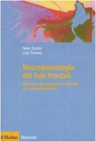 Neuropsicologia dei lobi frontali. Sindromi disesecutive e disturbi del comportamento - Grossi Dario,  Trojano Luigi
