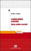 La Musa impara a digitare. Uomo, media e società - Viganò Dario E.
