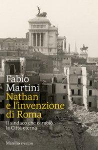 Copertina di 'Nathan e invenzione di Roma. Il sindaco che cambiò la Città eterna'
