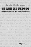 Die Kunst des Erkennens. Gedanken über die Zeit in der Geschichte - Schneider-Janessen Karlheinz