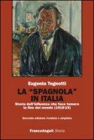 La «Spagnola» in Italia. Storia dell'influenza che fece temere la fine del mondo (1918-1919) - Tognotti Eugenia
