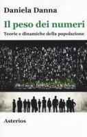 Il peso dei numeri. Teorie e dinamiche della popolazione - Danna Daniela