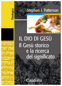 Copertina di 'Il Dio di Gesù. Il Gesù storico e la ricerca del significato'
