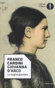 Copertina di 'Giovanna d'Arco. La vergine guerriera'