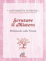 Scrutare il Mistero - Antonietta Potente