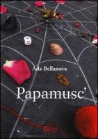 Papamusc' - Bellanova Ada