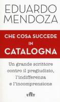 Che cosa succede in Catalogna. Con ebook - Mendoza Eduardo