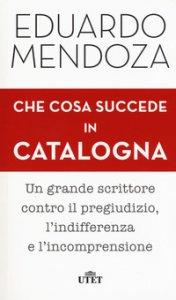 Copertina di 'Che cosa succede in Catalogna. Con ebook'