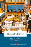 Carlo Magno. Un padre dell'Europa - Alessandro Barbero