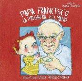 La preghiera della mano - Francesco (Jorge Mario Bergoglio)