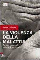 La violenza della malattia - Zanchetta Renato