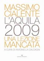 L'Aquila 2009. Una lezione mancata - Cialente Massimo