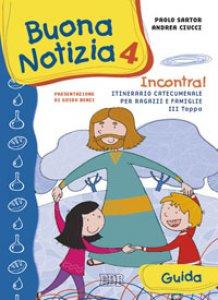 Copertina di 'Buona notizia 4. Incontra! Itinerario catecumenale per bambini e famiglie. 3ª tappa - Guida'