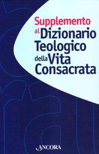 Copertina di 'Supplemento al dizionario teologico della vita consacrata'