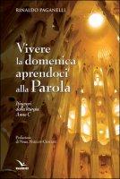 Vivere la domenica aprendoci alla Parola Anno C - Rinaldo Paganelli