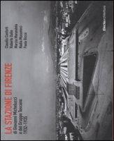 La stazione di Firenze di Giovanni Michelucci e del Gruppo Toscano 1932-1935. Ediz. illustrata