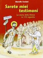 Sarete miei testimoni. La storia della Chiesa in 170 vignette - Cruciani Marcello