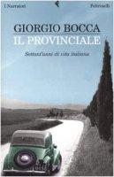 Il provinciale. Settant'anni di vita italiana - Bocca Giorgio
